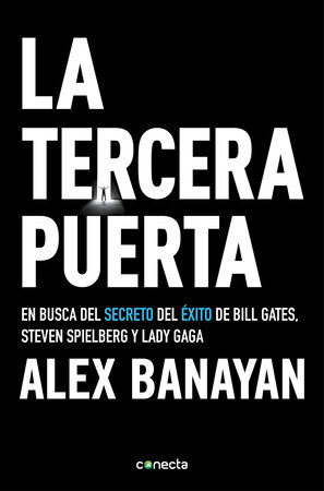 La tercera puerta / The Third Door: The Wild Quest to Uncover How the World's Most Successful People Launched Their Careers by Alex Banayan