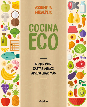 Cocina eco: comer bien, gastar menos / Eco Kitchen: Eat Great While Spending Less