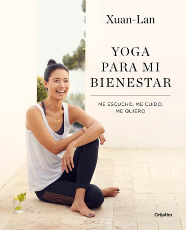 Yoga para mi bienestar: Me escucho, me cuido, me quiero / Yoga for my Well-being : Listening to Myself, Caring for Myself, Loving Myself by Xuan Lan