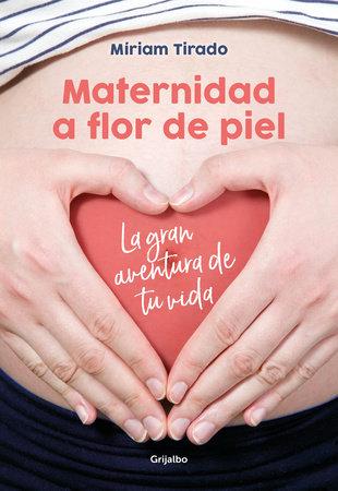 Maternidad a flor de piel: La gran aventura de tu vida / Raw Motherhood by Miriam Tirado
