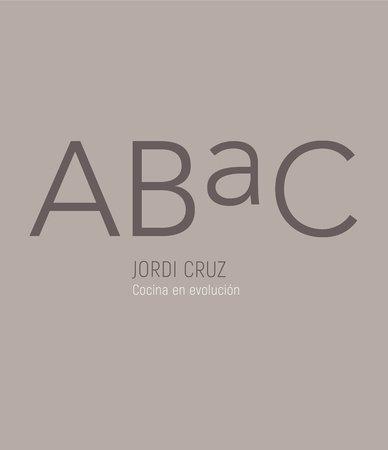 ABaC. Cocina en evolución / ABaC. A Kitchen in Evolution by Jordi Cruz
