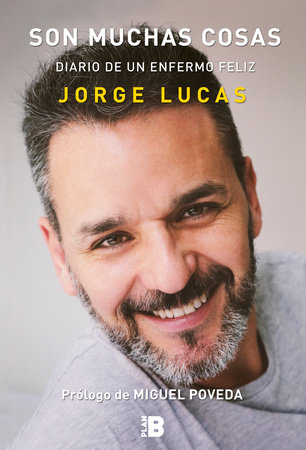 Son muchas cosas. Diario de un enfermo feliz / It's a Lot of Things: Diary of a Happy Sick Person by Jorge Lucas
