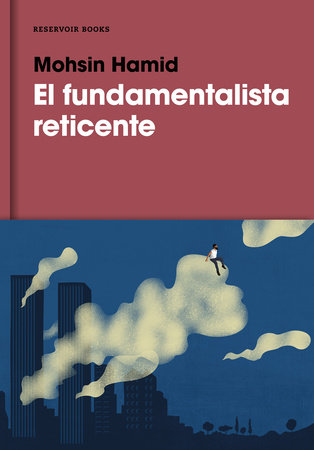 El fundamentalista reticente / The Reluctant Fundamentalist by Mohsin Hamid