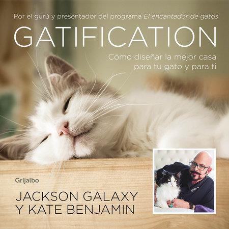 Gatification: Cómo diseñar la mejor casa para tu gato y para ti / Catification by Kate Benjamin and Jackson Galaxy