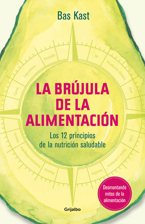 La brújula de la alimentación / The Nutrition Compass by Bas Kast