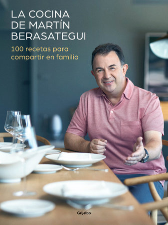 La cocina de Martín Berasategui 100 recetas para compartir en familia / Martín  Berasategui's Kitchen: 100 Recipes to Share with your Family