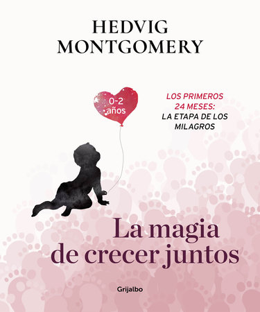 La magia de crecer juntos 2: Los primeros 24 meses: la etapa de los milagros / The Magic of Growing Up Together 2. The First 24 Months: The Miracle Stage