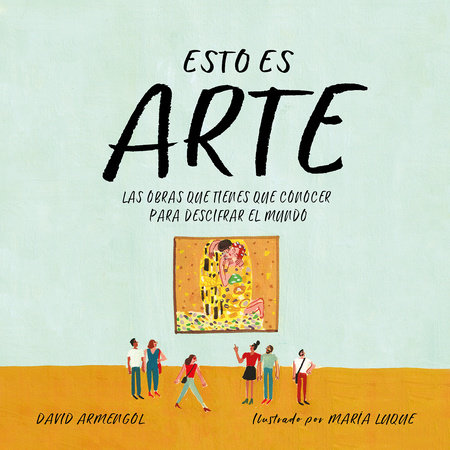 Esto es arte: Las obras que tienes que conocer para descifrar el mundo / This Is Art: The Essential Works for Deciphering the World by David Armengol
