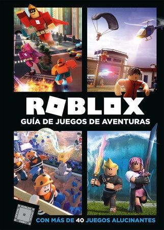 Roblox: Guía de juegos de aventuras: Con más de 40 juegos alucinantes / Roblox Top Adventures Games