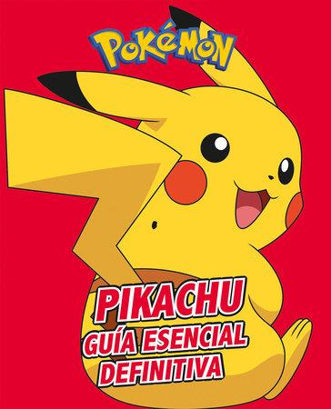 Pikachu. Guía esencial definitiva / All About Pikachu by Varios autores