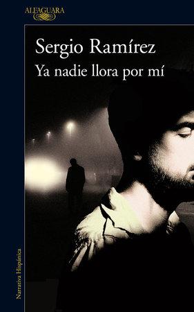 Ya nadie llora por mí / Nobody Cries for Me Anymore by Sergio Ramirez
