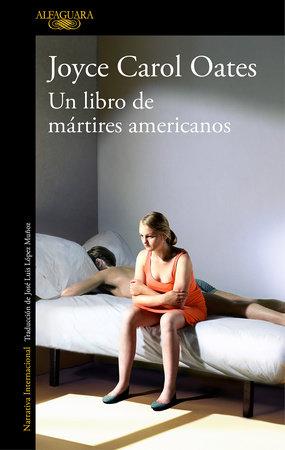 El libro de los mártires americanos / A Book of American Martyrs by Joyce Carol Oates