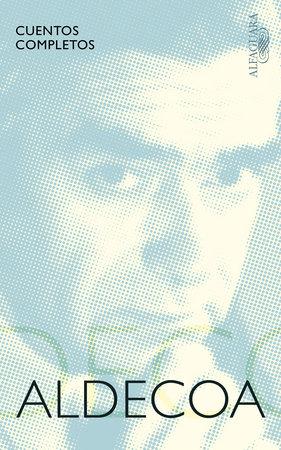 Cuentos completos. Ignacio Aldecoa / Complete Works. Ignacio Aldecoa