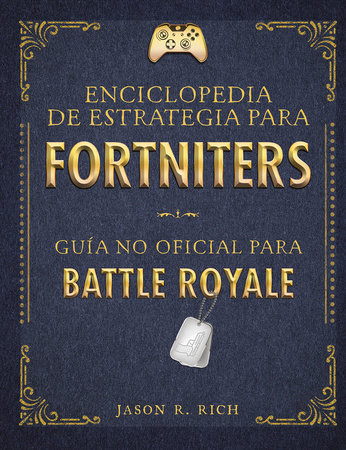 Una enciclopedia de estrategia para Fortniters. Guía no oficial para Battle Royale / An Encyclopedia Of Strategy for Fortniters: An Unofficial Guida For