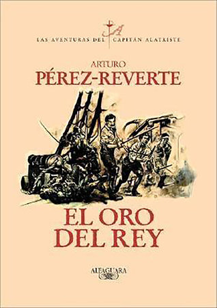 El oro del rey / The King's Gold (Captain Alatriste Series, Book 4)