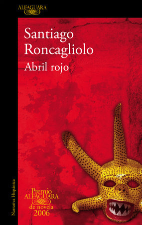 Abril rojo (Premio Alfaguara 2006) / Red April by Santiago Roncagliolo