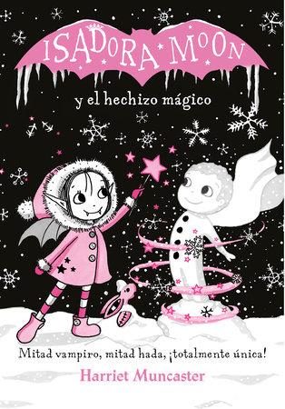 Isadora Moon y el hechizo mágico / Isadora Moon Makes Winter Magic