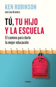 Tú, tu hijo y la escuela: El camino para darles la mejor educación / You, Your  Child, and School