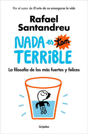 Nada es tan terrible: La filosofía de los más fuertes y felices / It's Not So Terrible