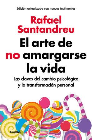 El arte de no amargarse la vida / The Art of Not Be Resentful by Rafael Santandreu