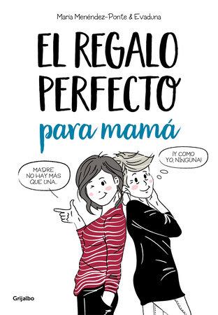 El regalo perfecto para mamá / The Perfect Gift for Mom by Maria Menendez Ponte and Evadunda