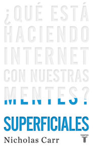 Superficiales: ¿Qué está haciendo Internet con nuestras mentes? / The Shallows: What the Internet Is Doing to Our Brains