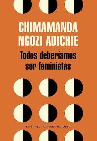 Todos deberíamos ser feministas / We Should All Be Feminists by Chimamanda Ngozi Adichie