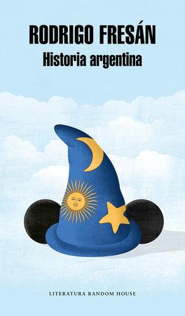 Historia argentina / Argentine History by Rodrigo Fresan