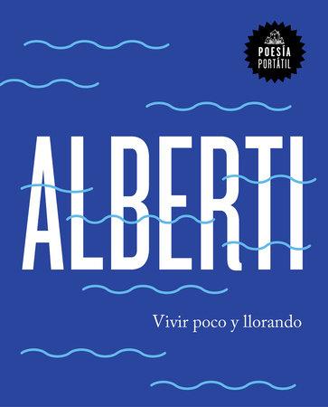 Vivir poco y llorando / Live Little and Crying by RAFAEL ALBERTI