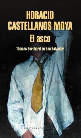 El asco: Thomas Bernhard en San Salvador / Revulsion: Thomas Bernhard in San Salvador