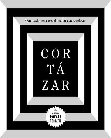 Que cada cosa cruel sea tú que vuelves / May You Return to My Life with Every  Misfortune by Julio Cortazar