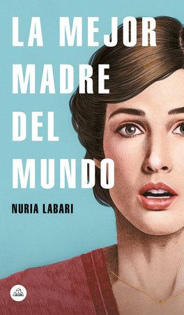 La mejor madre del mundo / The Best Mother in the World by Nuria Labari