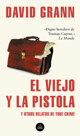 El viejo y la pistola: Y otros relatos de True Crime / The Old Man and the Gun: And Other Tales of True Crime by David Grann