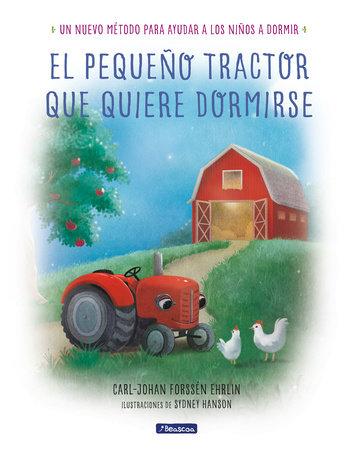 El pequeño tractor que quiere dormirse Un nuevo método para ayudar a los niños a dormir/ The Tractor Who Wants to Fall Asleep by Carl Johan