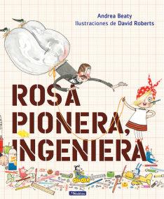 Rosa Pionera, ingeniera / Rosie Revere, Engineer