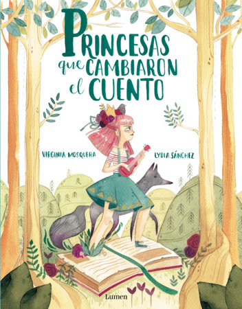 Princesas que cambiaron el cuento / Princesses that Changed the Fairy Tale by Virgina Mosquera
