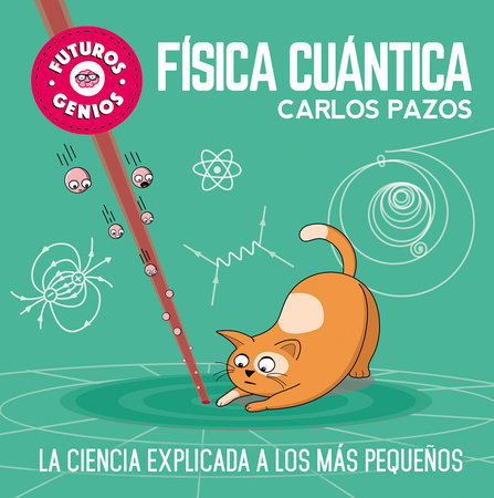 Futuros genios: Física cuántica / Future Geniuses. Quantum Physics