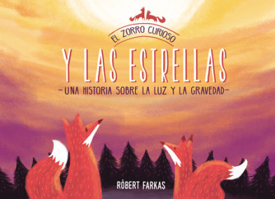 El zorro curioso y las estrellas: Una historia sobre la luz y la gravedad / The Curious Fox and the Stars: A Story About Light and Gravity