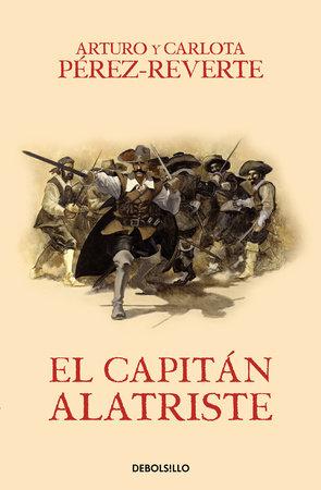 El capitán Alatriste / Captain Alatriste by Arturo Pérez-Reverte