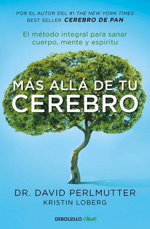 Más allá de tu cerebro: El método integral para sanar mente, cuerpo y espíritu / The Grain Brain Whole Life Plan