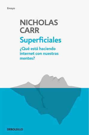 Superficiales: Qué está haciendo internet con nuestras mentes / The Shallows by Nicholas Carr
