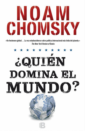 Quién domina el mundo?/ Who Rules the World? by Noam Chomsky