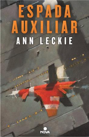 Espada auxiliar/ Ancillary Sword by Ann Leckie