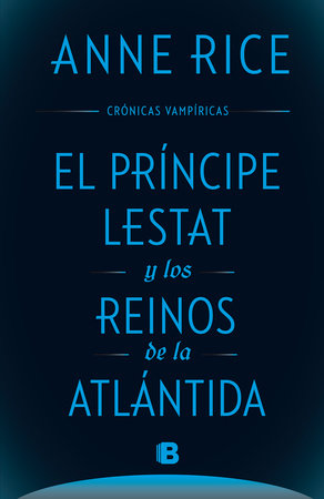 El principe Lestat y los reinos de la Atlantida/ Prince Lestat and the Realms of Atlantis by Anne Rice