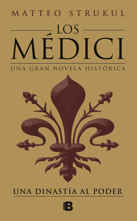 Los Médici: una dinastía al poder / The Medici: a Dynasty to Power by Mateo Strukul