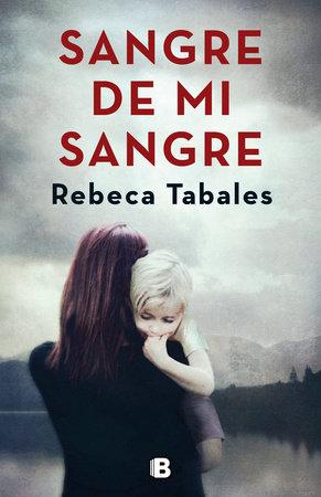 Sangre de mi sangre / Blood of my Blood by Rebeca Tabales