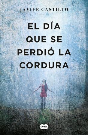 El día que se perdió la cordura / The Day Sanity was Lost by Javier Castillo