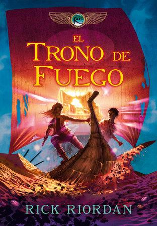 Las crónicas de Kane: El trono de fuego / The Kane Chronicles Book 2: The Throne of Fire by Rick Riordan
