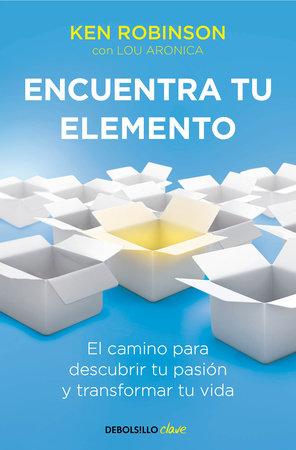 Encuentra tu elemento: El camino para descubrir to pasión y transformar tu vida / Finding Your Element by Sir Ken Robinson