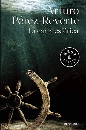 La Carta Esferica The Nautical Chart By Arturo Pérez Reverte 9788490626634 Penguinrandomhouse Com Books